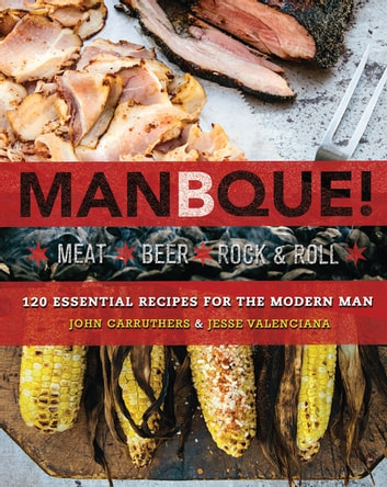 ManBQue - Meat. Beer. Rock and Roll. eBook by John Carruthers,Jesse Valenciana