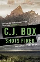 Shots Fired ebook by C.J. Box