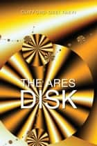 The Ares Disk ebook by Clifford Osei Takyi