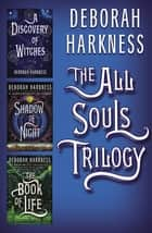 All Souls Trilogy ebook by Deborah Harkness