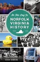 On This Day in Norfolk, Virginia History ebook by Sarah Downing
