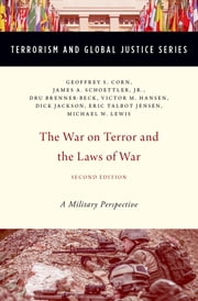 "The War on Terror and the Laws of War - A Military Perspective ebook by Geoffrey S. Corn,James A. Schoettler, Jr.,Dru Brenner-Beck,Eric Talbot Jensen,Michael W. Lewis,Charles J. Dunlap, Jr.,Victor M. Hansen,Richard B. ""Dick"" Jackson"