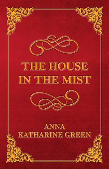 The House in the Mist eBook by Anna Katharine Green