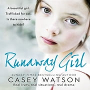 Runaway Girl: A beautiful girl. Trafficked for sex. Is there nowhere to hide? audiobook by Casey Watson