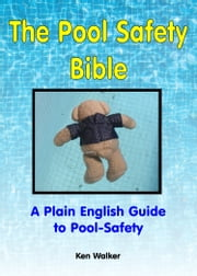 The Pool Safety Bible ebook by Ken Walker