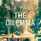 The Dilemma audiobook by B. A. Paris