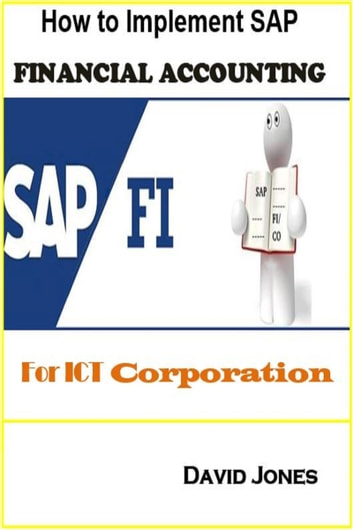 How to Implement SAP Financial Accounting Processes-FI for ICT Corporation eBook by David Jones
