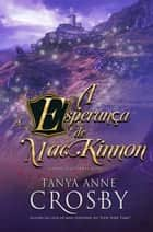 A Esperança de MacKinnon - Esposas das Terras Altas ebook by Tanya Anne Crosby