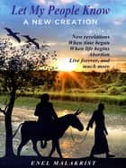 Let My People Know; Book 2, A New Creation ebook by Enel Malakrist