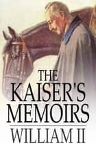 The Kaiser's Memoirs ebook by William II