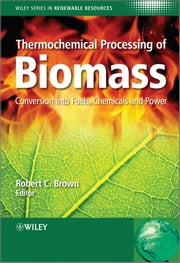 Thermochemical Processing of Biomass - Conversion into Fuels, Chemicals and Power ebook by Robert C. Brown,Christian Stevens