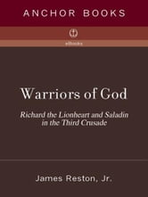 Warriors of God - Richard the Lionheart and Saladin in the Third Crusade ebook by James Reston, Jr.