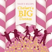 Chelsey's Big Dream ebook by Taylor B. Williams