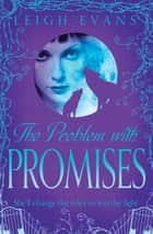 The Problem With Promises: Mystwalker 3 ebook by Leigh Evans