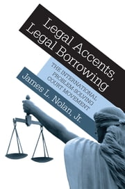 Legal Accents, Legal Borrowing - The International Problem-Solving Court Movement ebook by James L. Nolan Jr.