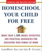 Homeschool Your Child for Free - More Than 1,400 Smart, Effective, and Practical Resources for Educating Your Family at Home ebook by LauraMaery Gold, Joan M. Zielinski