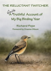 The Reluctant Twitcher - A Quite Truthful Account of My Big Birding Year ebook by Richard Pope