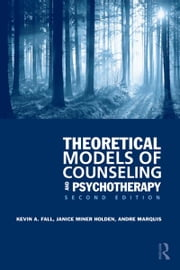 Theoretical Models of Counseling and Psychotherapy ebook by Kevin A. Fall,Janice Miner Holden,Andre Marquis