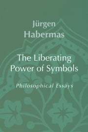 The Liberating Power of Symbols - Philosophical Essays ebook by Jürgen Habermas