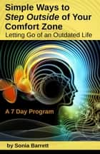 Simple ways to step outside of your comfort zone - Letting go of an outdated life ebook by Sonia Barrett