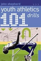 101 Youth Athletics Drills ebook by John Shepherd