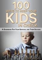 100 Ways to Keep Your Kids in Check ebook by Cookie Reeves