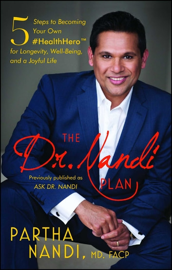 The Dr. Nandi Plan - 5 Steps to Becoming Your Own #HealthHero for Longevity, Well-Being, and a Joyful Life ebook by Partha Nandi, M.D.