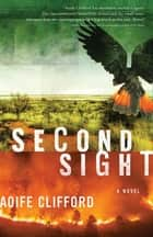 Second Sight: A Novel ebook by Aoife Clifford