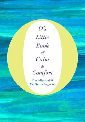 O's Little Book of Calm & Comfort ebook by O, The Oprah Magazine