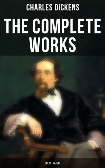 The Complete Works of Charles Dickens (Illustrated) - Novels, Short Stories, Plays, Poetry, Essays, Articles, Speeches, Travel Sketches, Letters, Autobiographical Writings, Biographies & Criticism: David Copperfield, A Tale of Two Cities, Great Expectations… ebook by Charles Dickens