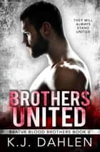 Brothers United - Bratva Blood Brothers, #6 ebook by Kj Dahlen