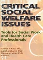 Critical Social Welfare Issues ebook by Arthur J Katz,Abraham Lurie,Carlos Vidal