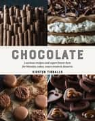 Chocolate - Luscious recipes and expert know-how for biscuits, cakes, sweet treats and desserts ebook by Kirsten Tibballs