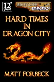 Hard Times in Dragon City ebook by Matt Forbeck