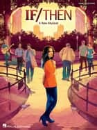 If/Then - A New Musical Songbook - Vocal Line with Piano Accompaniment ebook by Tom Kitt, Brian Yorkey