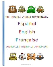 Trilingual Visual Dictionary. Animals in Spanish, English and French. ebook by Jose Remigio Gomis Fuentes Sr