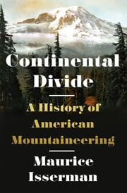Continental Divide: A History of American Mountaineering ebook by Maurice Isserman