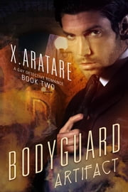 The Bodyguard: A Gay Detective Romance Book 2 - The Bodyguard, #2 ebook by X. Aratare