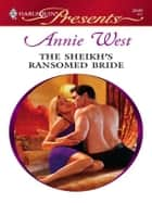 The Sheikh's Ransomed Bride ebook by Annie West