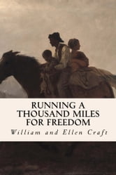 Running a Thousand Miles for Freedom ebook by William and Ellen Craft