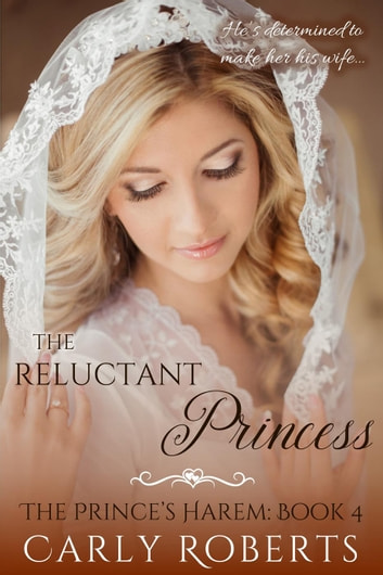 The Reluctant Princess - The Prince's Harem, #4 ebook by Carly Roberts,Serenity Woods