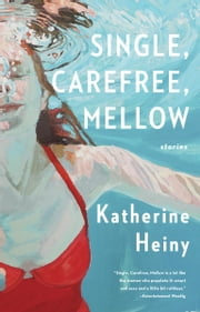 Single, Carefree, Mellow - Stories ebook by Kobo.Web.Store.Products.Fields.ContributorFieldViewModel