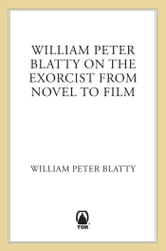 "William Peter Blatty on ""The Exorcist"" - From Novel to Screen ebook by William Peter Blatty"