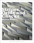 Stripes, Grids and Checks ebook by Michael Hann