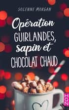 Opération guirlandes, sapin et chocolat chaud ebook by Solenne Morgan