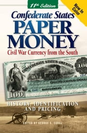 Confederate States Paper Money: Civil War Currency from the South ebook by Slabaugh, Arlie R.