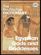 The Routledge Dictionary of Egyptian Gods and Goddesses ebook by
