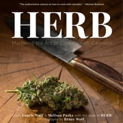 Herb - Mastering the Art of Cooking with Cannabis ebook by Melissa Parks, Laurie Wolf, Herb