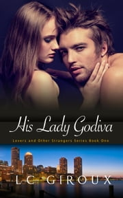 His Lady Godiva - Lovers and Other Strangers, #1 ebook by L.C. Giroux