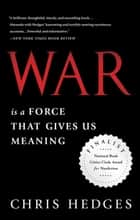 War Is a Force that Gives Us Meaning ebook by Chris Hedges